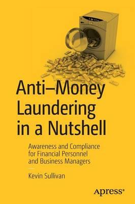 Anti-Money Laundering in a Nutshell : Awareness and Compliance for Financial Personnel and Business Managers