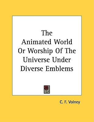 The Animated World or Worship of the Universe Under Diverse Emblems