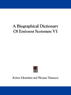 A Biographical Dictionary of Eminent Scotsmen V1