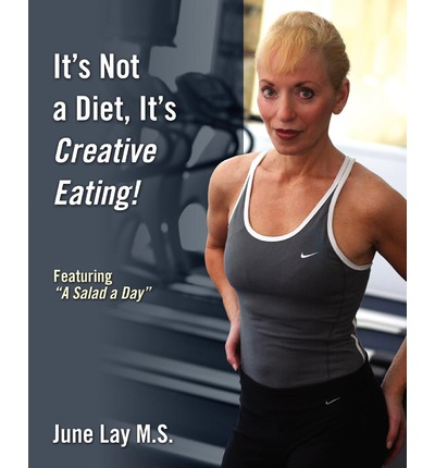 It's Not a Diet, It's Creative Eating! : Featuring a Salad a Day