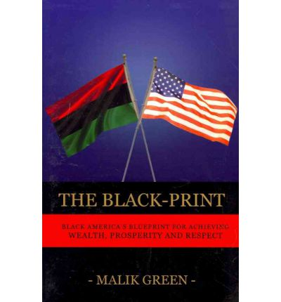 The Black-Print : Black America's Blueprint for Achieving Wealth, Prosperity and Respect
