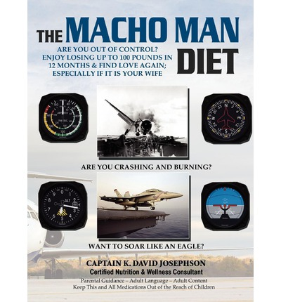 The Macho Man Diet : Are You Out of Control? Enjoy Losing Up to 100 Pounds in 12 Months and Find Love Again; Especially If It Is Your Wife