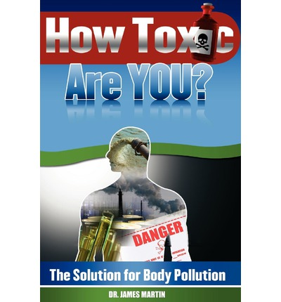 How Toxic Are You? : The Solution for Body Pollution
