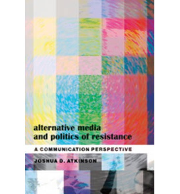 Download di ebook in formato pdf gratis Alternative Media and Politics of Resistance : A Communication Perspective PDF iBook PDB by Joshua D. Atkinson