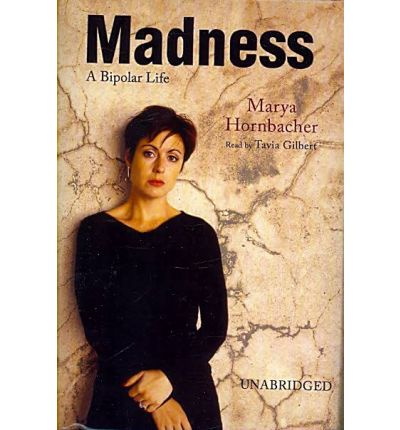 madness a bipolar life In her latest book, madness: a bipolar life, marya hornbacher is surprisingly able to describe in amazing detail almost her entire life despite frequent lapses into abysmal depression opposed to periods of over-achiever super success, which would invariably spiral upward into full-blown psychotic manias.
