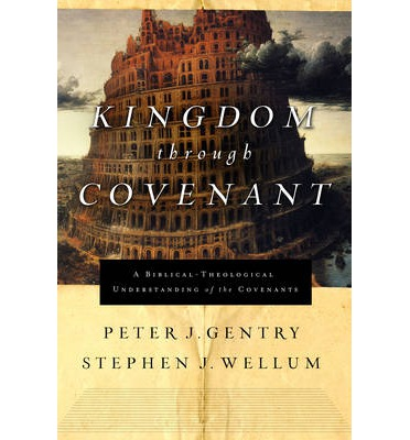Kingdom Through Covenant: A Biblical-Theological Understanding of the Covenants