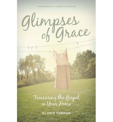 Glimpses of Grace : Treasuring the Gospel in Your Home