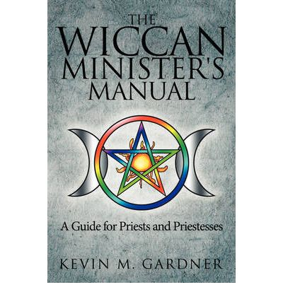 The Wiccan Minister's Manual, A Guide for Priests and Priestesses