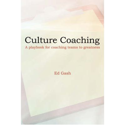 Culture Coaching : A Playbook for Coaching Teams to Greatness