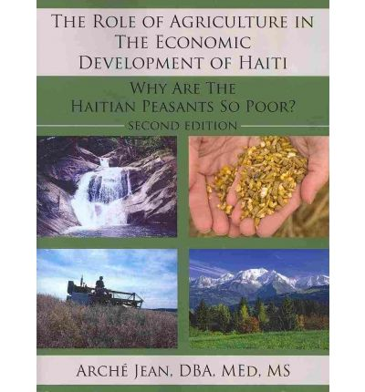 Laden Sie Bücher im Epub-Format herunter The Role of Agriculture in The Economic Development of Haiti : Why Are The Haitian Peasants So Poor? PDF ePub iBook by DBA MEd MS Jean Arche