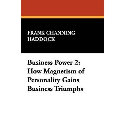 Business Power 2 : How Magnetism of Personality Gains Business Triumphs