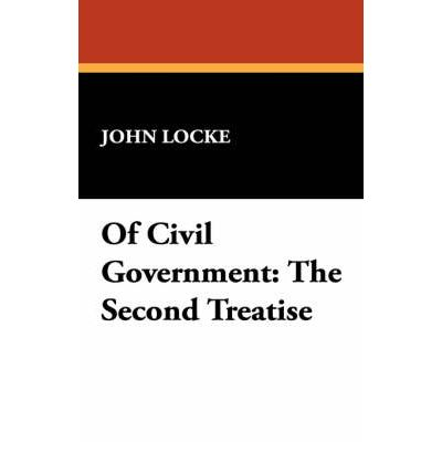 an analysis of john lockes the second treatise of civil government Locke's second treatise of government (1689) is one of the great classics of  political  in it locke insists on majority rule, and regards no government as  legitimate unless it has the consent of the people  antitrust law arbitration  civil law comparative law constitutional  request examination copy   john locke.