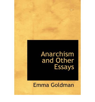 emma goldman online essays Emma goldman (1869-1940) in 1910, she collected a series of speeches and items she had written for mother earth and published anarchism and other essays.