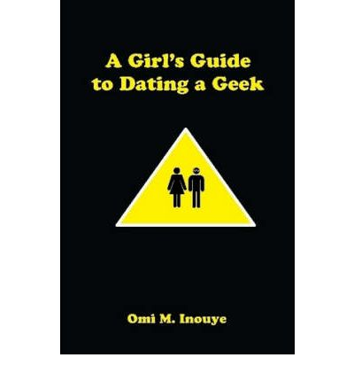 A girls guide to dating a geek A girls guide to dating a