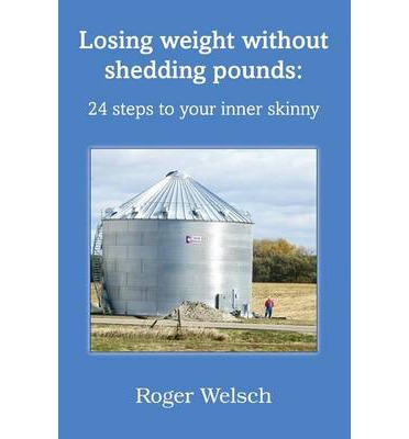 Losing Weight without Shedding Pounds: 24 Steps to Your Inner Skinny