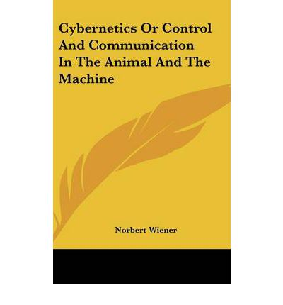 cybernetics or and communication in the animal and the machine