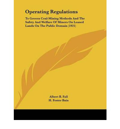Operating Regulations : To Govern Coal-Mining Methods and the Safety and Welfare of Miners on Leased Lands on the Public Domain (1921)