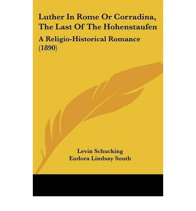 Luther in Rome or Corradina, the Last of the Hohenstaufen