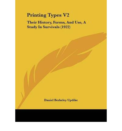 Laden Sie kostenlose E-Books online Android herunter Printing Types V2 : Their History, Forms, and Use, a Study in Survivals 1922 1437157130 by Daniel Berkeley Updike ePub