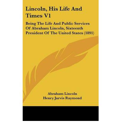 the life and times of abraham lincoln Abraham lincoln in the kitchen: a culinary view of lincoln's life and times [rae katherine eighmey] on amazoncom free shipping on qualifying offers abraham lincoln in the kitchen is a.
