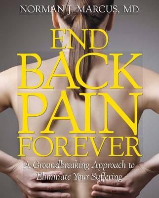 End Back Pain Forever : A Groundbreaking Approach to Eliminate Your Suffering