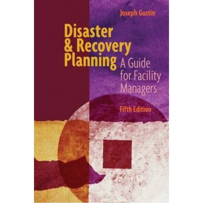 Disaster & Recovery Planning : A Guide for Facility Managers