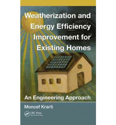 Weatherization and Energy Efficiency Improvement for Existing Homes : An Engineering Approach