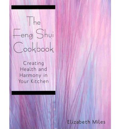 The Feng Shui Cookbook : Creating Health and Harmony in Your Kitchen