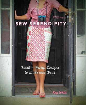 Sew Serendipity : Fresh and Pretty Designs to Make and Wear