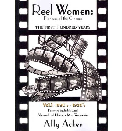 Reel Women : Pioneers of the Cinema: The First Hundred Years V. I