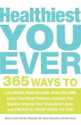Healthiest You Ever : 365 Ways to Lose Weight, Build Strength, Boost Your BMI, Lower Your Blood Pressure, Increase Your Stamina, Improve Your Cholesterol Levels, and Energize from Head to Toe!