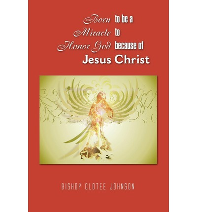 Born to Be a Miracle to Honor God Because of Jesus Christ