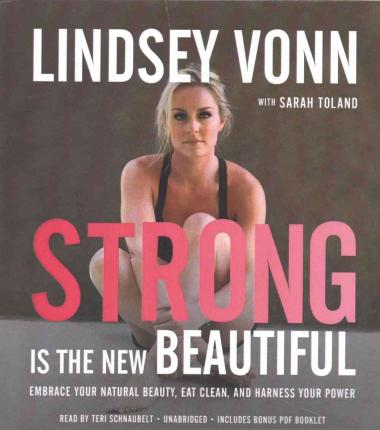 Strong Is the New Beautiful : Embrace Your Natural Beauty, Eat Clean, and Harness Your Power
