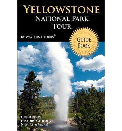 Yellowstone National Park Tour Guide Book : Your Personal Tour Guide for Yellowstone Travel Adventure!