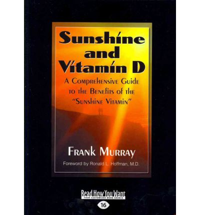 Sunshine and Vitamin D : A Comprehensive Guide to the Benefits of the