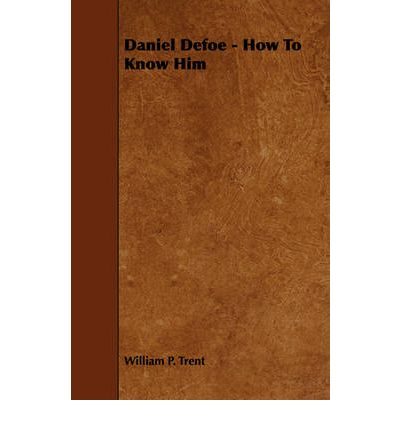 a biography of daniel defoe an english author Daniel defoe, born daniel foe, was an english trader importance is calculated using the length of this author's wikipedia entry daniel defoe was born in.