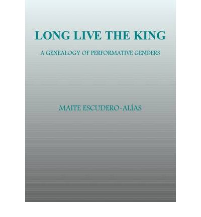 Long Live the King : A Genealogy of Performative Genders