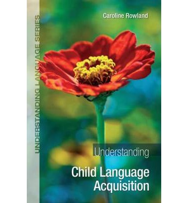 child language acquisition understanding language Understanding some basics of language acquisition theories can be helpful for  all teachers who need to make curricular content more.