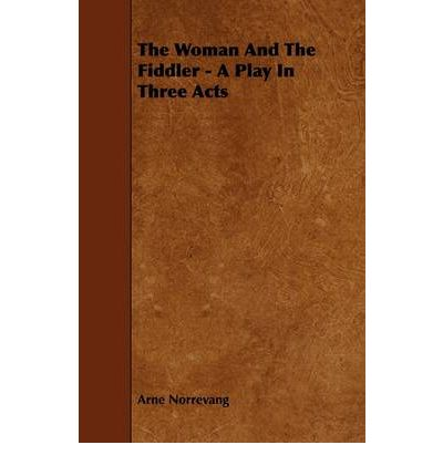 The Woman And The Fiddler - A Play In Three Acts