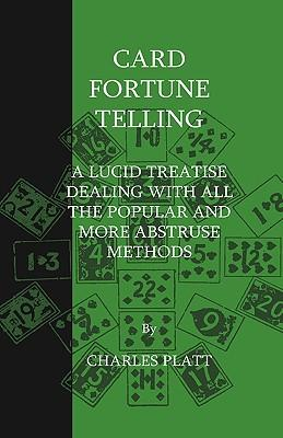 Card Fortune Telling - A Lucid Treatise Dealing With All The Popular And More Abstruse Methods