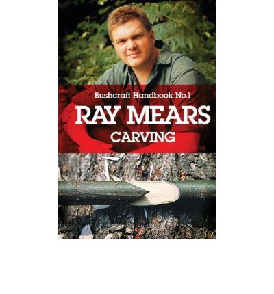 Ray Mears Handbook: Carving No. 1