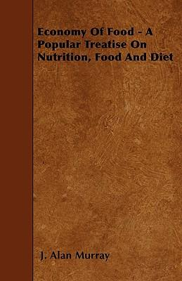 Economy Of Food - A Popular Treatise On Nutrition, Food And Diet