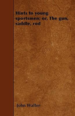 Hints to Young Sportsmen; or, The Gun, Saddle, Rod