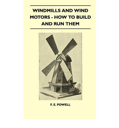 Windmills And Wind Motors How To Build And Run Them F