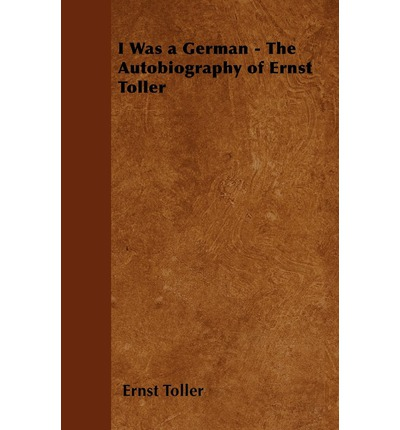 I Was a German - The Autobiography of Ernst Toller