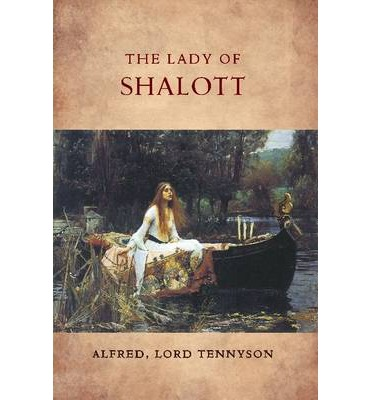 an analysis of the poem the lady of shalott by alfred lord tennyson Arthur quiller-couch, ed 1919 the oxford book of english verse: 1250–1900  alfred tennyson, lord tennyson 1809–1892 700 the lady of shalott.