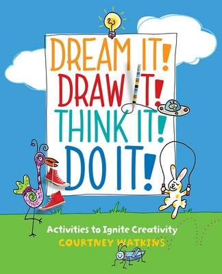 Dream it! Draw it! Think it! Do it! : Activities to Ignite Creativity