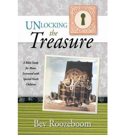 Unlocking the Treasure : A Bible Study for Moms Entrusted with Special-Needs Children
