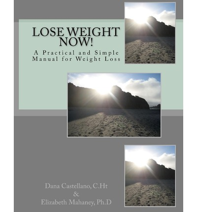 Lose Weight Now! : A Practical and Simple Manual for Weight Loss