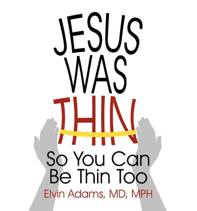 Jesus Was Thin : So You Can Be Thin Too